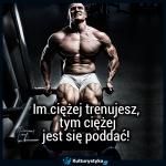 Im ciężej trenujesz…
